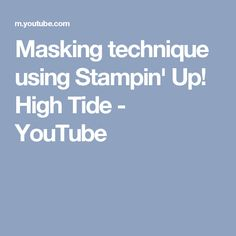 Masking technique using Stampin' Up! High Tide - YouTube