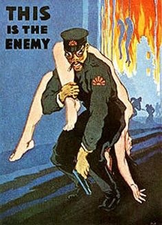 "One of the most effective tools for drumming up support for a war is racism, which casts the enemy as something less than human; a scourge that needs to be eradicated before it destroys everything we love and cherish. There are countless examples of racist propaganda posters from World War II, but one of the best known was this American poster ""This is the Enemy,"" which shows a grinning caricature of a Japanese soldier with slanted eyes and simian arms carrying away a naked white woman."