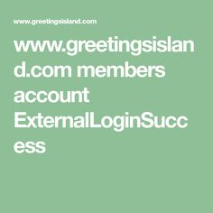 www.greetingsisland.com members account ExternalLoginSuccess