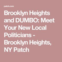 Brooklyn Heights and DUMBO: Meet Your New Local Politicians - Brooklyn Heights, NY Patch