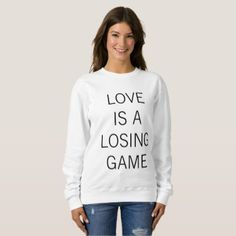 LOVE IS A LOSING GAME Sweatshirt - love gifts cyo personalize diy