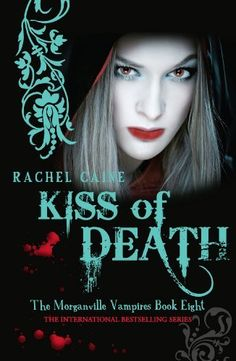 Kiss of Death: The Morganville Vampires Book Eight by Rachel Caine
