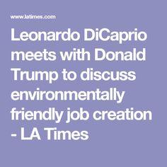 Leonardo DiCaprio meets with Donald Trump to discuss environmentally friendly job creation - LA Times