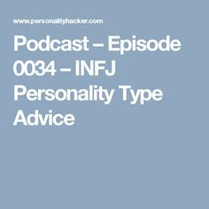 Podcast – Episode 0034 – INFJ Personality Type Advice