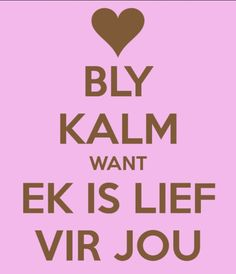 Bly kalm Afrikaans Quotes, Love Pictures, Keep Calm, Romantic, Words, South Africa, Language, Wall Art, Stay Calm