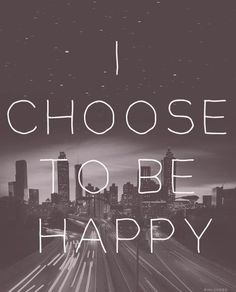I choose to be HAPPY no one can't stop my happiness :) i feel it and i love it. Choose what you think is the Best :) Good Life Quotes, Happy Quotes, Quotes To Live By, Positive Quotes, Joy Quotes, Positive Psychology, Positive Outlook, Positive Life, Wisdom Quotes