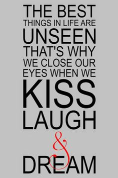 Love Quote The best thing in life are unseen that's why we close our eyes when we kiss laugh and dream
