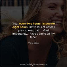 """""""I eat every two hours. I sleep for eight hours. I have lots of water. I pray to keep calm. Most importantly, I have a smile on my face."""" #smile #instagram #pinterest #quotes #quotesforher #smiling #goodmood #mood #insta #inspiration #keepsmiling #quotesoftheday #quoteoftheday #qotd #thebrightquotes #funny #boyfriend #girlfriend #captions"""