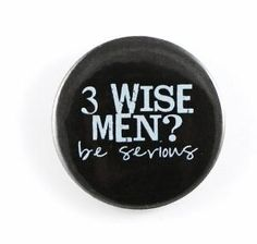 Humorous Badge Three wise men by BadgeBliss on Etsy