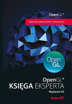 OpenGL. Księga eksperta. Wydanie VII - Graham Sellers, Richard S. Wright Jr., Nicholas Haemel