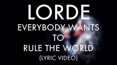 LORDE - Everybody Wants To Rule The World (LYRIC VIDEO)