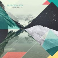 [LISTEN] Brighter Later - Come and Go :: Indie Shuffle
