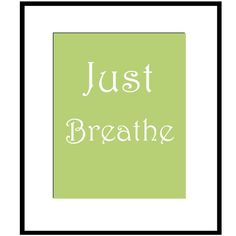 Just Breathe  8 x 10  Calming Quote Print in Green by Tessyla, $20.00