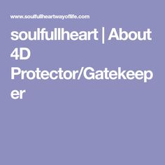 soulfullheart   About 4D Protector/Gatekeeper