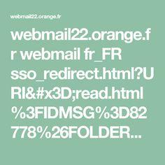 webmail22.orange.fr webmail fr_FR sso_redirect.html?URI=read.html%3FIDMSG%3D82778%26FOLDER%3DSF_INBOX%26ORIGIN%3D%26SORTBY%3D1%26PAGE_RETURN%3D1