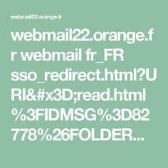 webmail22.orange.fr webmail fr_FR sso_redirect.html?URI=read.html%3FIDMSG%3D82778%26FOLDER%3DSF_INBOX%26ORIGIN%3D%26SORTBY%3D1%26PAGE_RETURN%3D1