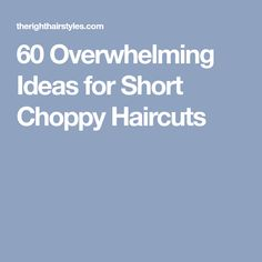 60 Overwhelming Ideas for Short Choppy Haircuts