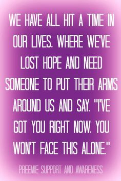 #preemiesupportandawareness Preemie Babies, Need Someone, Our Life, Sayings, Lyrics, Quotations, Idioms, Quote, Proverbs