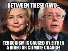 Yet there are still Americans who are going to vote for  A. The Terrorist (Clinton)  B. The Idiot ( Sanders)