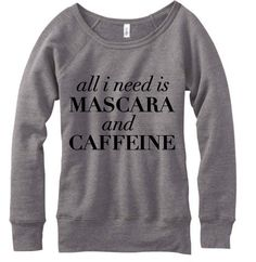 All I Need Is Mascara And Caffeine, Wideneck Sweatshirt