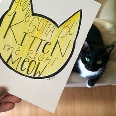 You've Gotta Be Kitten Me Right Meow // Hand by DWCcreative