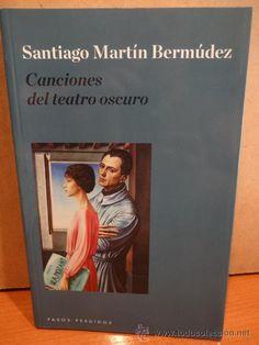 CANCIONES DEL TEATRO OSCURO. SANTIAGO MARTÍN BERMÚDEZ. ED / PASOS PERDIDOS - 2013. COMO NUEVO.