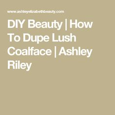 DIY Beauty | How To Dupe Lush Coalface | Ashley Riley