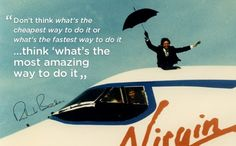"""""""Don't think what's the cheapest way to do it or what's the fastest way to do it. Think 'what's the most amazing way to do it?'"""" by Richard Branson quotes"""