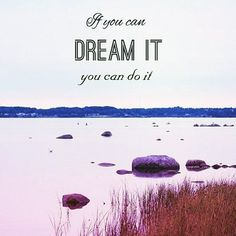 If you can dream it you can do it. Just Believe, Dream Quotes, You Can Do, Inspirational Quotes, Mood, Canning, Movie Posters, Healing, Change