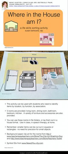 Life Skills sorting - rooms of the house and the things that be long in them.  Use as file folder activities, for speech therapy, etc. http://www.teacherspayteachers.com/Product/Life-Skills-Categorizing-Where-in-the-House-Am-I-Special-Ed-Autism-1186869 $1 - created via http://pinthemall.net