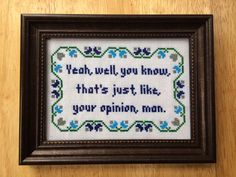 PATTERN Funny Subversive Cross Stitch Big Lebowski Your Opinion Man The Dude Quote                                                                                                                                                                                 More