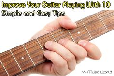 Improve Your Guitar Playing With 10 Simple and Easy Tips