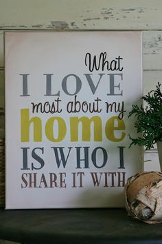 Very true. I'm in love with my home when I have those I love living with me. I'm not in love with it because of the objects in my home. Garden Deco, Just In Case, Just For You, Do It Yourself Furniture, Ideas Hogar, Hand Painted Canvas, Design Quotes, My Living Room, My New Room