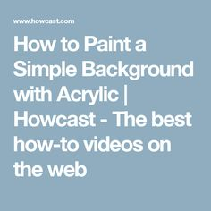 How to Paint a Simple Background with Acrylic | Howcast - The best how-to videos on the web