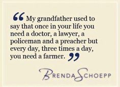 """My grandfather used to say that one in your life you need a doctor, a lawyer, a policeman, and a preacher, but every day, three times a day, you need a #farmer."""" #quote"""