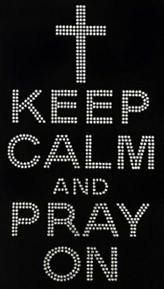 Keep Calm and Pray ON  $14 to purchase or have us make a shirt for you, come see our facebook page  www.facebook.com/iblingiton4u