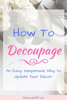 Decoupage is an inexpensive and fun way to update your home decor or create personalized DIY gifts. Learn this easy technique to refinish home accessories and accents.