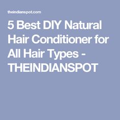 5 Best DIY Natural Hair Conditioner for All Hair Types - THEINDIANSPOT
