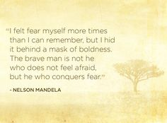 """""""I felt fear myself more times than I can remember, but I hid it behind a mask of boldness. The brave man is not he who does not feel afraid, but he who conquers fear."""" —Nelson Mandela❤️"""