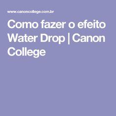Como fazer o efeito Water Drop | Canon College