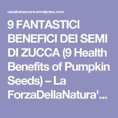 9 FANTASTICI BENEFICI DEI SEMI DI ZUCCA (9 Health Benefits of Pumpkin Seeds) – La ForzaDellaNatura's Blog
