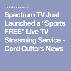 "Spectrum TV Just Launched a ""Sports FREE"" Live TV Streaming Service - Cord Cutters News"