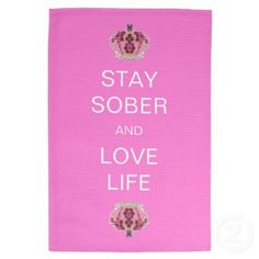 Stay Sober and Love Life Kitchen Towel from Zazzle.com