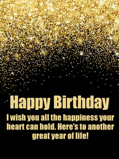 Have a Great Year! Happy Birthday Wishes Card: This birthday card shines just like the birthday boy's smile will shine when he receives it. Golden glitter raining down on your message of happiness and another great year of life make for a thrilling gift to receive when he opens his email inbox. Let him know you think he's a special person when you send this birthday card to him.