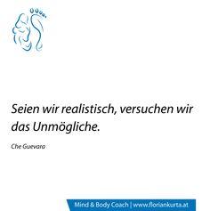 Seien wir realistisch, versuchen wir das Unmögliche. (Che Guevara) www.floriankurta.at