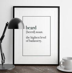 DEFINITION: BEARD - The highest level of badassery. http://www.beardrevered.com/blog/beard-definition-print/