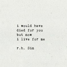 Jan 2020 - RH Sin quotes to heal your soul and fill you with self love R H Sin Quotes, Now Quotes, Words Quotes, Quotes To Live By, Life Quotes, Sayings, Greek Quotes, Save Me Quotes, The Words