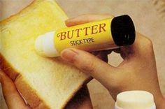 A literal stick of butter. Ha ha.