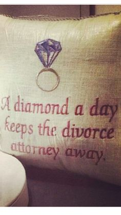 A diamond a day keeps the divorce attorney away.