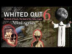 Whited Out 6 Book Enoch: Seed of Fallen Angels. Giants Nephillim video - YouTube